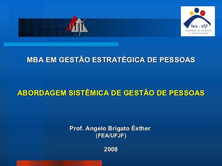 <ul><li>MBA EM GESTÃO ESTRATÉGICA DE PESSOAS </li></ul><ul><li>ABORDAGEM SISTÊMICA DE GESTÃO DE PESSOAS </li></ul><ul><li>...