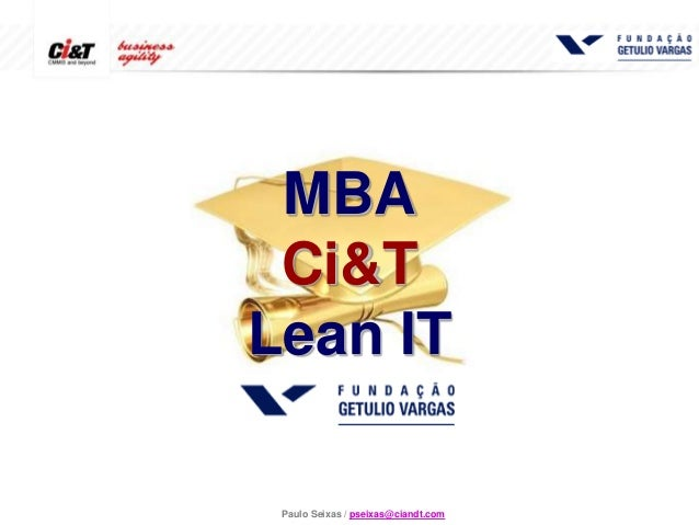 Paulo Seixas / pseixas@ciandt.com MBA Ci&T Lean IT
