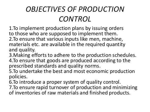 objectives of production management The main objectives of management are: getting maximum results with minimum efforts - the main objective of management is to factors of production.