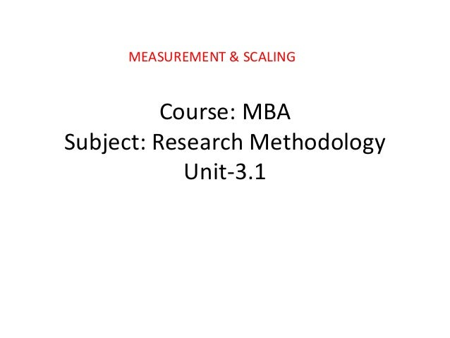 Course: MBA Subject: Research Methodology Unit-3.1 MEASUREMENT & SCALING