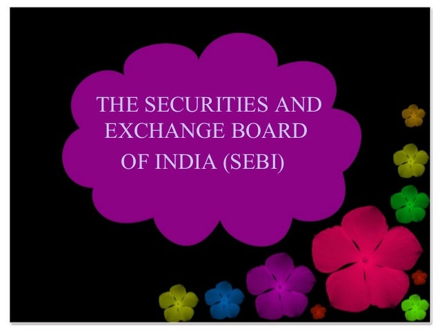 THE SECURITIES AND EXCHANGE BOARD OF INDIA (SEBI)