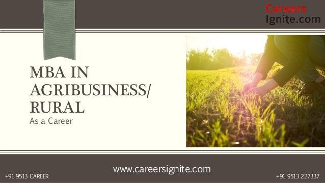 www.careersignite.com +91 9513 227337+91 9513 CAREER MBA IN AGRIBUSINESS/ RURAL As a Career