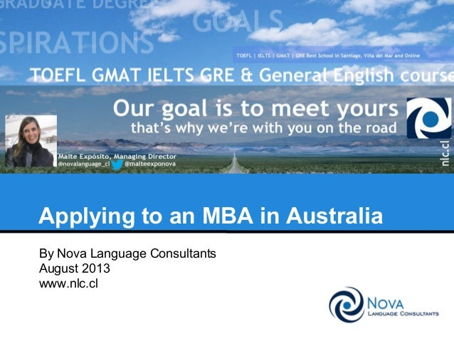 Applying to an MBA in Australia By Nova Language Consultants August 2013 www.nlc.cl