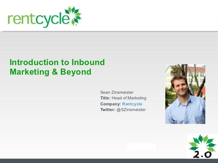 Introduction to Inbound Marketing & Beyond Sean Zinsmeister Title:  Head of Marketing Company:  Rentcycle Twitter:  @SZins...