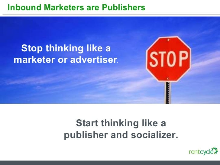 Inbound Marketers are Publishers Stop thinking like a marketer or advertiser . Start thinking like a publisher and sociali...