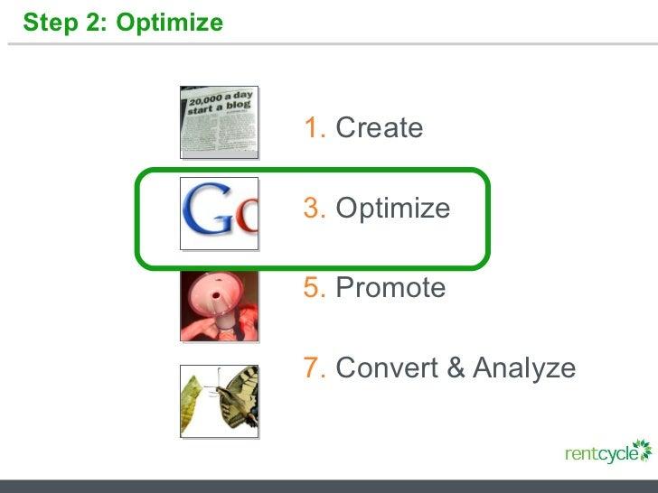 Step 2: Optimize <ul><li>Create </li></ul><ul><li>Optimize </li></ul><ul><li>Promote </li></ul><ul><li>Convert & Analyze <...