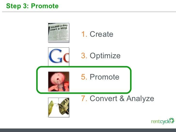 Step 3: Promote <ul><li>Create </li></ul><ul><li>Optimize </li></ul><ul><li>Promote </li></ul><ul><li>Convert & Analyze </...