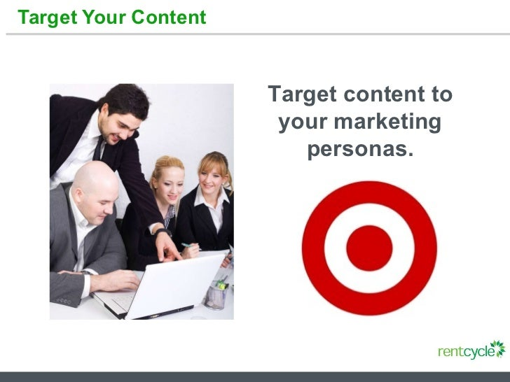 Target Your Content  Target content to your marketing personas.