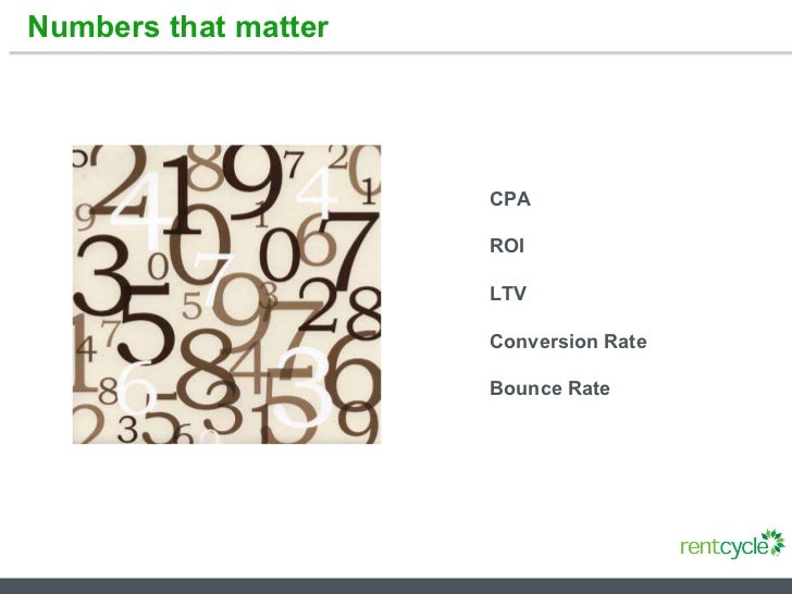 Numbers that matter CPA ROI LTV Conversion Rate Bounce Rate