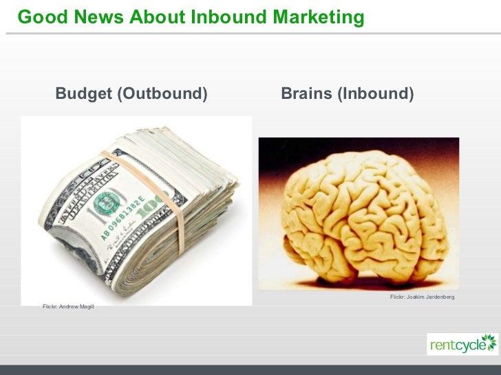 Good News About Inbound Marketing Budget (Outbound) Brains (Inbound) Flickr: Andrew Magill Flickr: Joakim Jardenberg
