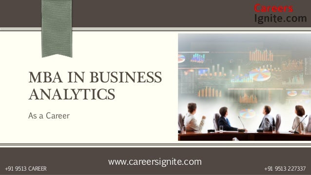 www.careersignite.com +91 9513 227337+91 9513 CAREER MBA IN BUSINESS ANALYTICS As a Career