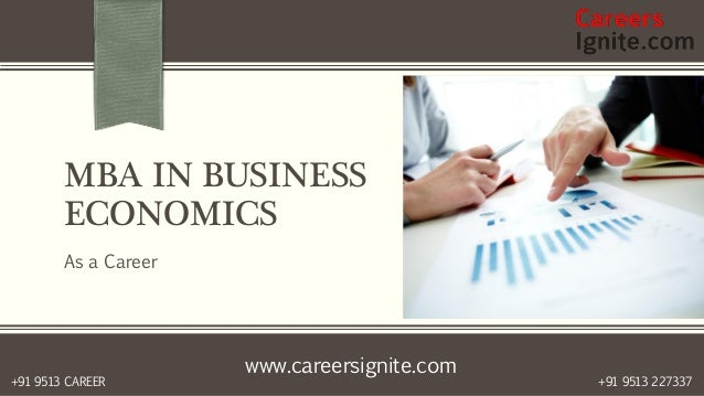 www.careersignite.com +91 9513 227337+91 9513 CAREER MBA IN BUSINESS ECONOMICS As a Career