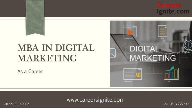 www.careersignite.com +91 9513 227337+91 9513 CAREER MBA IN DIGITAL MARKETING As a Career