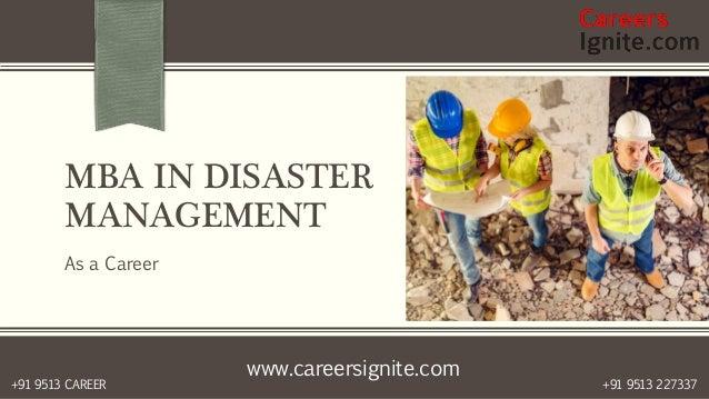 www.careersignite.com +91 9513 227337+91 9513 CAREER MBA IN DISASTER MANAGEMENT As a Career
