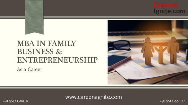 www.careersignite.com +91 9513 227337+91 9513 CAREER MBA IN FAMILY BUSINESS & ENTREPRENEURSHIP As a Career