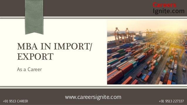 www.careersignite.com +91 9513 227337+91 9513 CAREER MBA IN IMPORT/ EXPORT As a Career