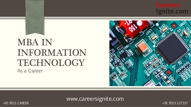www.careersignite.com +91 9513 227337+91 9513 CAREER MBA IN INFORMATION TECHNOLOGY As a Career
