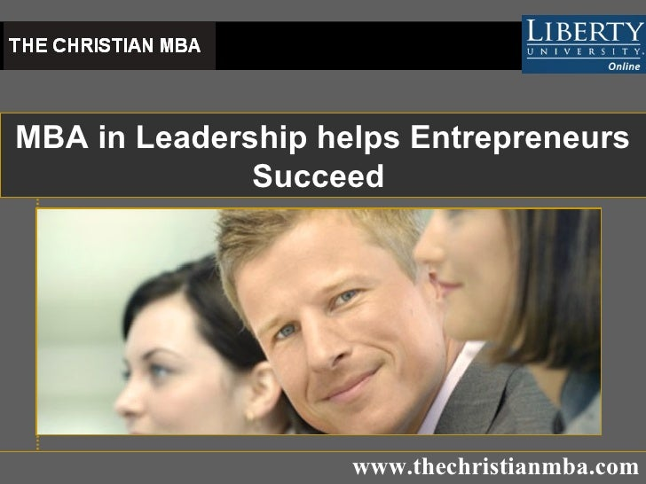 MBA in Leadership helps Entrepreneurs Succeed   www.thechristianmba.com