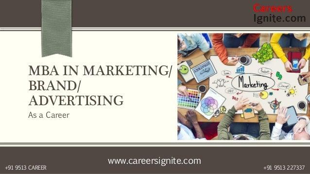 www.careersignite.com +91 9513 227337+91 9513 CAREER MBA IN MARKETING/ BRAND/ ADVERTISING As a Career