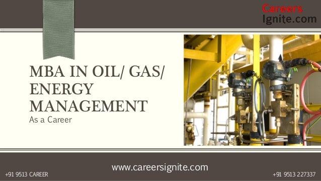 www.careersignite.com +91 9513 227337+91 9513 CAREER MBA IN OIL/ GAS/ ENERGY MANAGEMENT As a Career
