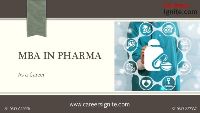 www.careersignite.com +91 9513 227337+91 9513 CAREER MBA IN PHARMA As a Career
