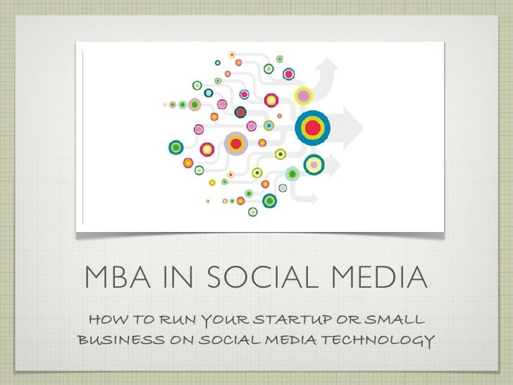 MBA IN SOCIAL MEDIA HOW TO RUN YOUR STARTUP OR SMALLBUSINESS ON SOCIAL MEDIA TECHNOLOGY