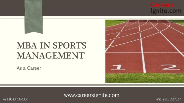 www.careersignite.com +91 9513 227337+91 9513 CAREER MBA IN SPORTS MANAGEMENT As a Career