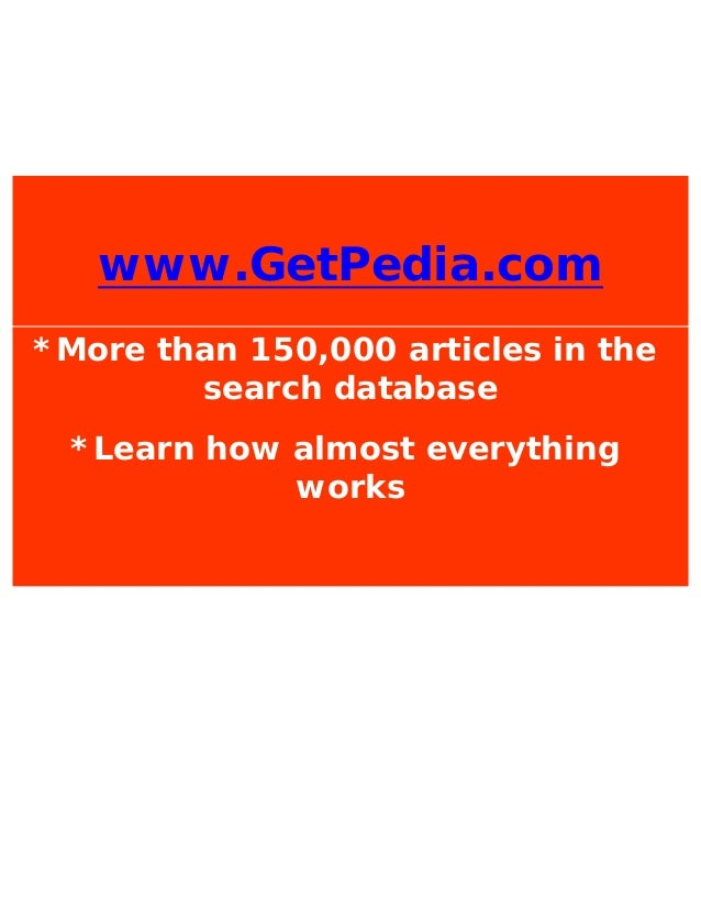www.GetPedia.com*More than 150,000 articles in thesearch database*Learn how almost everythingworks