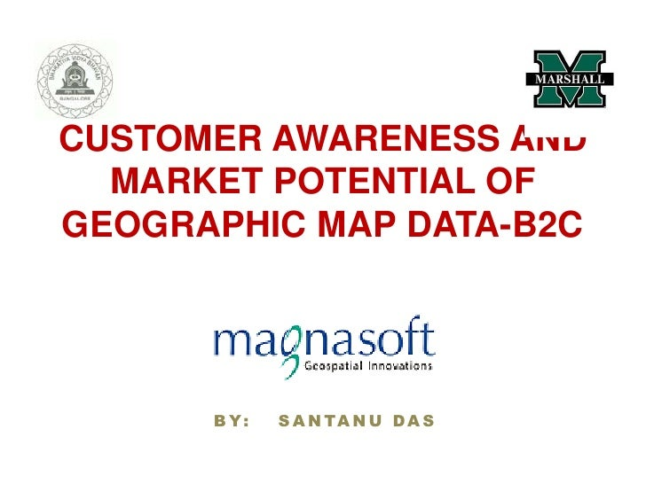 CUSTOMER AWARENESS AND MARKET POTENTIAL OF GEOGRAPHIC MAP DATA-B2C<br />BY: SANTANU DAS<br />