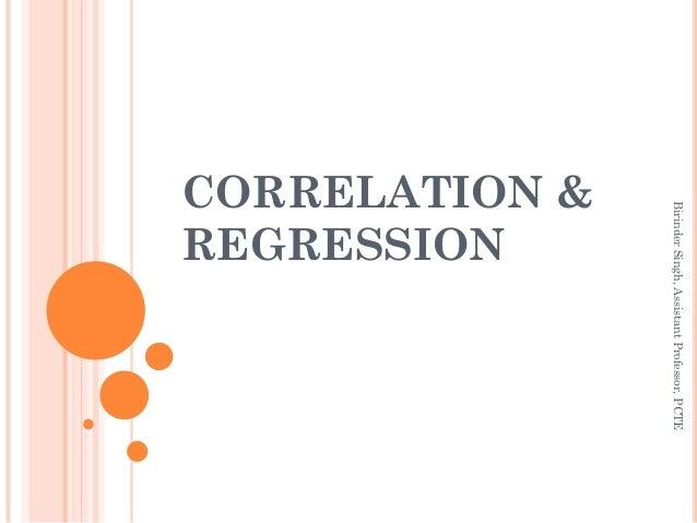 CORRELATION & REGRESSION BirinderSingh,AssistantProfessor,PCTE