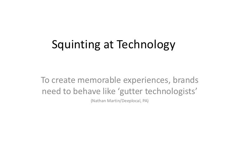 Squinting at Technology<br />To create memorable experiences, brands need to behave like 'gutter technologists' <br />(Nat...