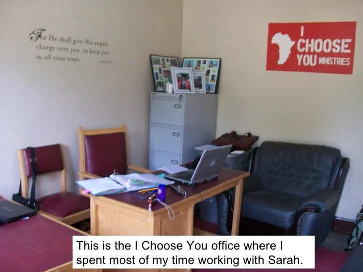 This is the I Choose You office where Ispent most of my time working with Sarah.