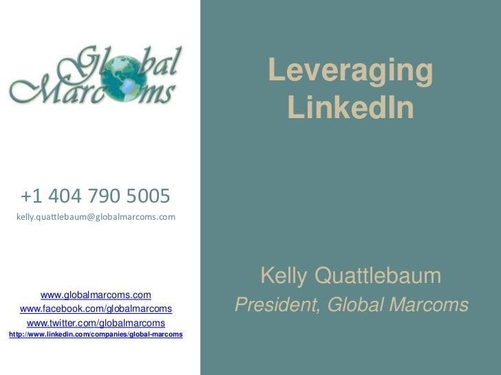 Leveraging                                                       LinkedIn   +1 404 790 5005 kelly.quattlebaum@globalmarcom...