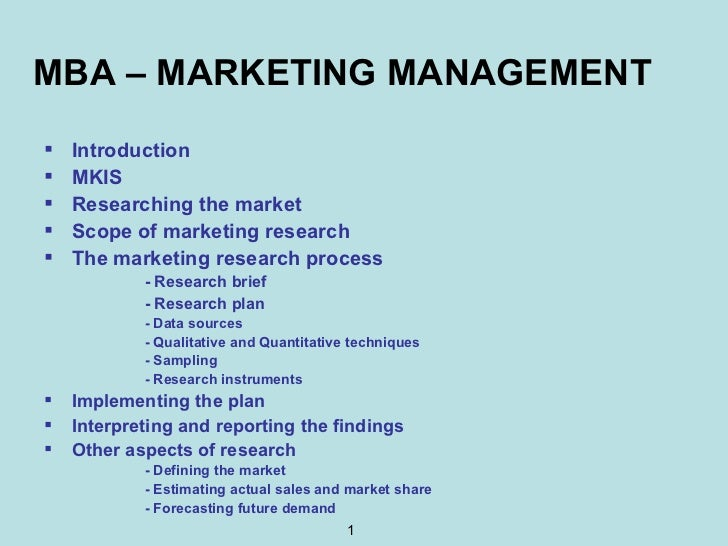 MBA – MARKETING MANAGEMENT <ul><li>Introduction </li></ul><ul><li>MKIS </li></ul><ul><li>Researching the market </li></ul>...