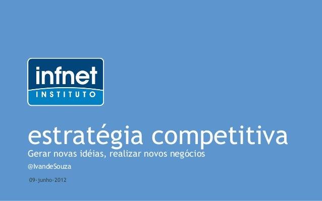 estratégia competitivaGerar novas idéias, realizar novos negócios@IvandeSouza09-junho-2012
