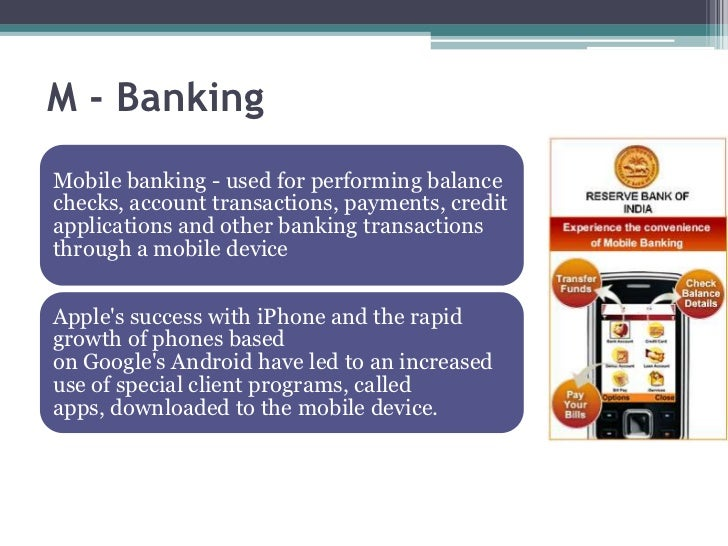 M - BankingMobile banking - used for performing balancechecks, account transactions, payments, creditapplications and othe...