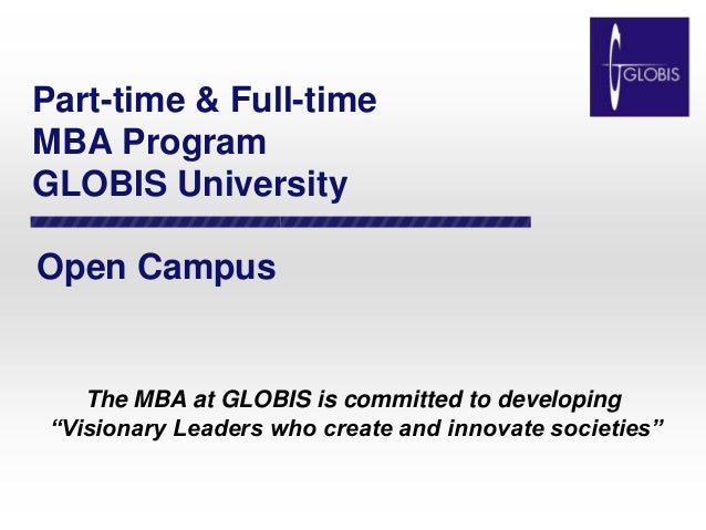"Part-time & Full-timeMBA ProgramGLOBIS UniversityOpen Campus    The MBA at GLOBIS is committed to developing ""Visionary Le..."