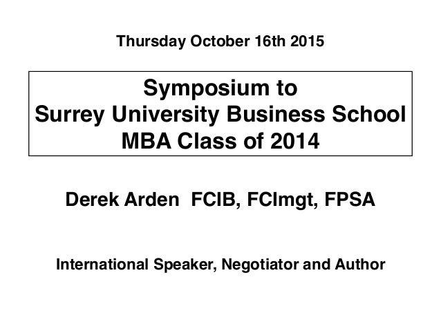 Thursday October 16th 2015  Symposium to!  Surrey University Business School!  MBA Class of 2014  Derek Arden FCIB, FCImgt...