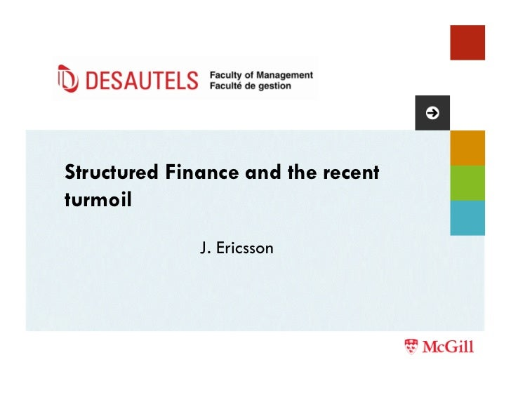 Structured Finance and the recent turmoil                J. Ericsson