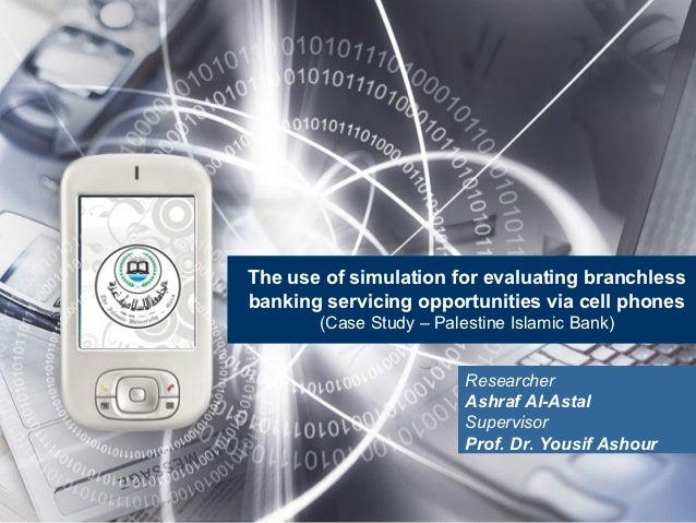 The use of simulation for evaluating branchlessbanking servicing opportunities via cell phones       (Case Study – Palesti...