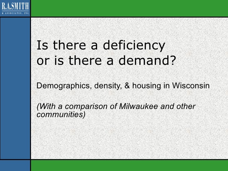 Is there a deficiency  or is there a demand? Demographics, density, & housing in Wisconsin (With a comparison of Milwaukee...