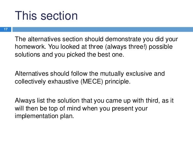 This section 17  The alternatives section should demonstrate you did your homework. You looked at three (always three!) po...