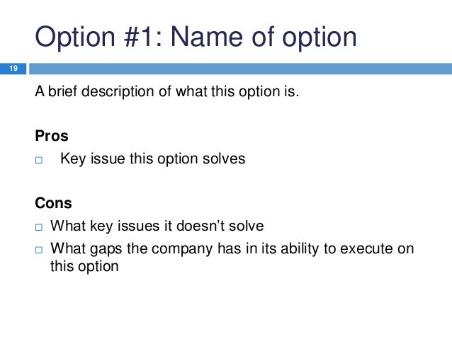 Option #1: Name of option 19  A brief description of what this option is. Pros  Key issue this option solves  Cons  What...