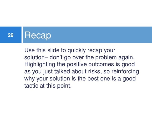 29  Recap Use this slide to quickly recap your solution– don't go over the problem again. Highlighting the positive outcom...