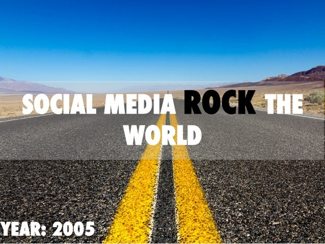 YEAR: 2005 SOCIAL MEDIA ROCK THE WORLD