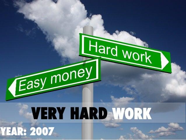 YEAR: 2007 VERY HARD WORK