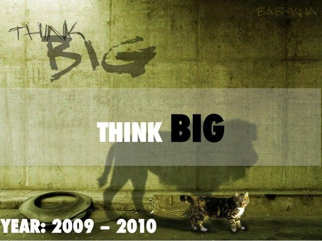 YEAR: 2009 – 2010 THINK BIG