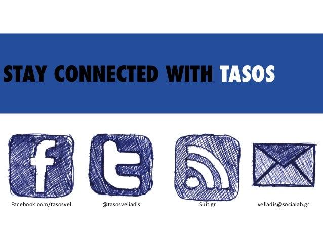 STAY CONNECTED WITH TASOS Facebook.com/tasosvel   @tasosveliadis   Suit.gr   veliadis@socialab.gr
