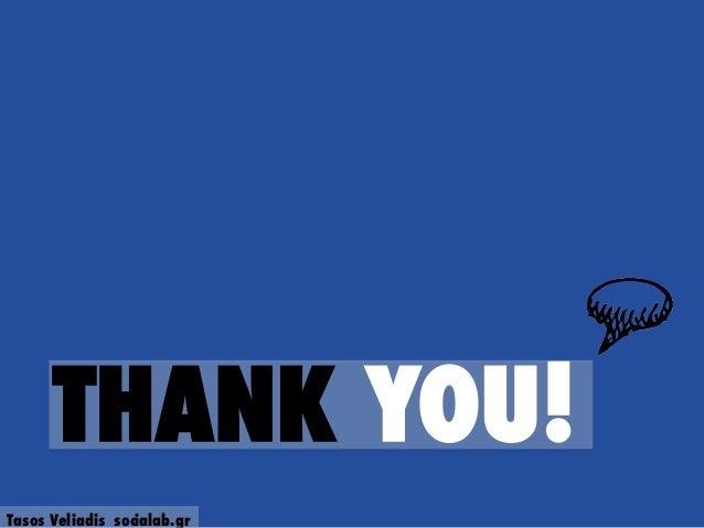 THANK YOU! Tasos Veliadis socialab.gr
