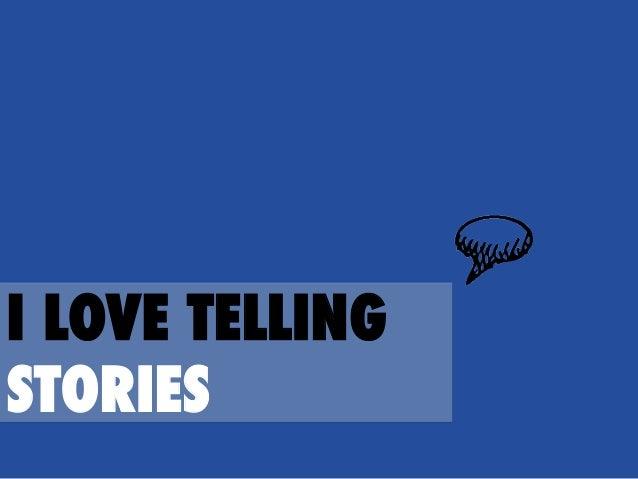 I LOVE TELLING STORIES